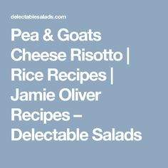Pea & Goats Cheese Risotto | Rice Recipes | Jamie Oliver Recipes – Delectable Salads