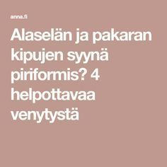 Alaselän ja pakaran kipujen syynä piriformis? 4 helpottavaa venytystä Herbal Remedies, Natural Remedies, Good To Know, Feel Good, Keeping Healthy, Neck Pain, Total Body, Pilates, Feel Better