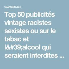 Top 50 publicités vintage racistes sexistes ou sur le tabac et l'alcool qui seraient interdites aujourd'hui | Topito