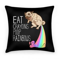 #pug #rainbow #pillow #crayon #hipster Eat Crayons, Poop Rainbows Pillow