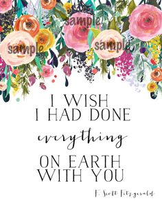 I wish I had done everything on Earth with you 8x10 by OnceAGinn