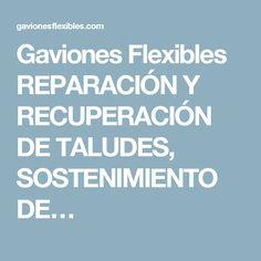 Gaviones Flexibles REPARACIÓN Y RECUPERACIÓN DE TALUDES, SOSTENIMIENTO DE…