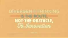 Divergent thinking is the route to innovation