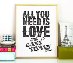 All you need is love and a good attorney PRINTABLE art,lawyer gift,printable wall art,lawyer art,gifts for attorneys,law student gift by TheCrownPrints on Etsy https://www.etsy.com/listing/261332729/all-you-need-is-love-and-a-good-attorney