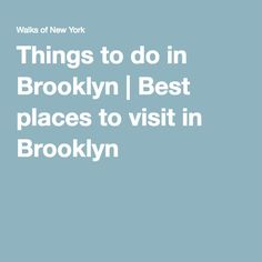 Things to do in Brooklyn | Best places to visit in Brooklyn