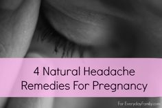 When the pregnant glow is more like an ache, try one of these all-natural remedies to cure a headache during pregnancy.