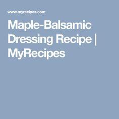 Maple-Balsamic Dressing Recipe   MyRecipes