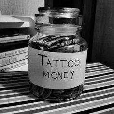 Want a tattoo and can't afford it. Make a jar! Add a little every paycheck. Even if its just change