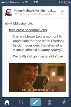 "Well, I have actually never watched this incarnation of Sherlock Holmes. However, I believe the word you're looking for there is ""vicious"". Moriarty never seemed all that thick to me. ☺️ (❤️K)<<YOUVE NEVER WATCHED BBC SHERLOCK! Sherlock Bbc, Sherlock Fandom, Jim Moriarty, Sherlock Bored, Sherlock Humor, Sherlock Series, Johnlock, Destiel, Fangirl"