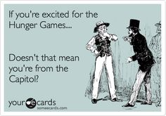 If you're excited for the Hunger Games.... Doesn't that mean you're from the Capitol? #TheHungerGames