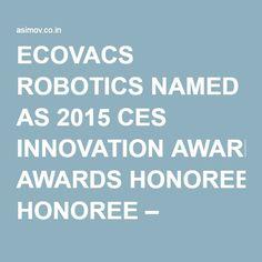 ECOVACS ROBOTICS NAMED AS 2015 CES INNOVATION AWARDS HONOREE – AltEnergyMag (press release) ← Asimov