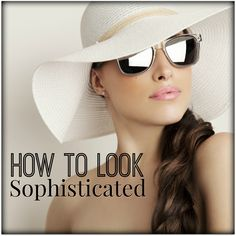 Sophistication is a look, a mindset and mannerisms. If you desire the image of sophistication click through to learn how to achieve it.