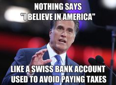 "Nothing says I believe in America like a ""Swiss Bank Account."