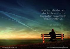 """""""What lies behind us, and what lies before us are tiny matters compared to what lies within us."""""""