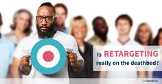Is retargeting really on the deathbed?