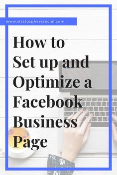 How to set up and optimize a Facebook business page for your business.  It's easier than you think!  #facebook #smallbusiness #socialmedia