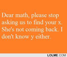 I love math jokes....but this kinda makes me sad, considering I love math itself :/ lol