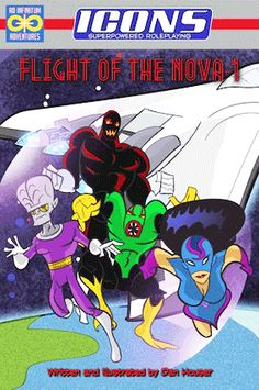 FLIGHT OF THE NOVA-1: An adventure for the ICONS superpowered roleplaying game. First in the RISE OF THE PHALANX sequence.
