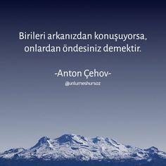 Birileri arkanızdan konuşuyorsa, onlardan öndesiniz demektir. / Anton Çehov