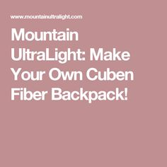 Mountain UltraLight: Make Your Own Cuben Fiber Backpack!