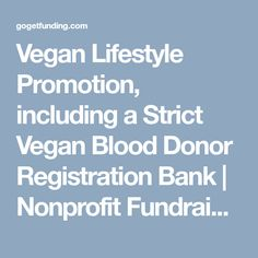 Vegan Lifestyle Promotion, including a Strict Vegan Blood Donor Registration Bank   Nonprofit Fundraising Page with GoGetFunding