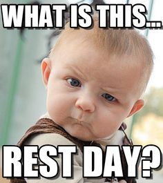 whats a rest day meme - Google Search