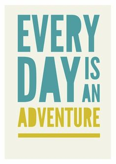 """Every day is an adventure."" - Repinned by www.SiaScotch.com"