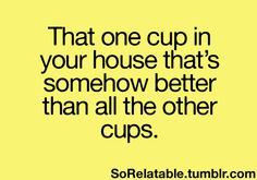 That one cup in your house that's somehow better than all the other cups