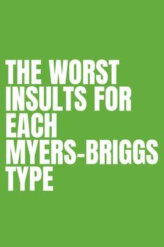 The Worst Insults For Each Myers-Briggs Type | Myers Briggs