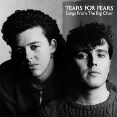 """Tears For Fears (1985) """"Songs From The Big Chair"""""""