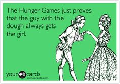 Funny Movies Ecard: The Hunger Games just proves that the guy with the dough always gets the girl.