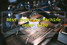 Espresso Machine under $200 – Buyer's Guide