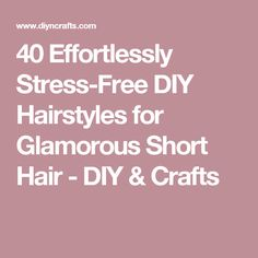 40 Effortlessly Stress-Free DIY Hairstyles for Glamorous Short Hair - DIY & Crafts