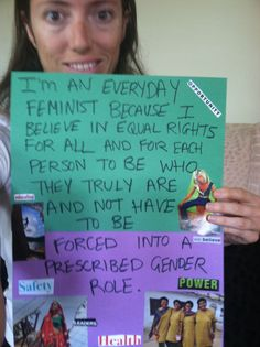 I am an Everyday Feminist because I believe in equal rights for all and for each person to be who they truly are and not have to be forced into a prescribed gender role.