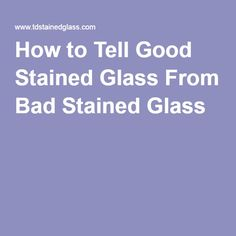 How to Tell Good Stained Glass From Bad Stained Glass - Cool Glass Art Designs