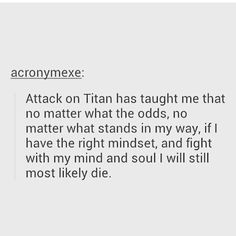 Bruh what are you saying you're going to die either way. Attack on Titan is just a clusterfluff of young death. Teenage death. Wow I feel better about my ability.