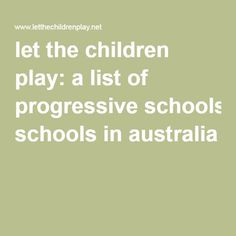 let the children play: a list of progressive schools in australia