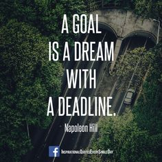 A goal is a dream with a deadline. - Napoleon Hill ‪#‎quotes‬ ‪#‎motivation‬ ‪#‎goal‬ ‪#‎deadline‬ https://www.facebook.com/InspirationalQuotesEverySingleDay
