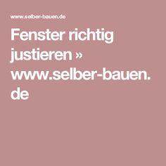 Fenster richtig justieren » www.selber-bauen.de Remodels, Windows, Household, Tips, Deco, Homes