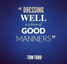 """Dressing well is a form of good manners"""