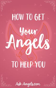 How to Get Your Angels to Help You