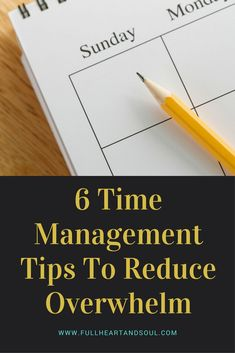 6 Time Management Tips to Reduce Overwhelm.