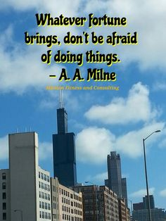 Whatever fortune brings, don't be afraid of doing things.