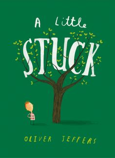 A little Stuck / Oliver Jeffers/ ( Board Books) / June 2, 2016/ HarperCollins/ ISBN:  9780008170868 A specially adapted board book edition of Oliver Jeffers' laugh-out-loud classic, Stuck.Floyd gets his kite stuck up a tree. He throws up his shoe to...