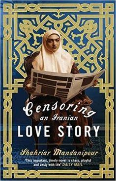 Censoring An Iranian Love Story: A novel: Amazon.co.uk: Shahriar Mandanipour, Sara Khalili: 9780349121451: Books