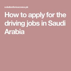 How to apply for the driving jobs in Saudi Arabia