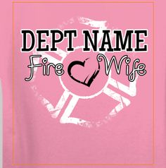 Personalized Fire Wife Apparel - Soft Style Tee – Firefighter Wife Store  Check out more styles and colors here: http://firefighterwife.myshopify.com/collections/personalized-fire-department-apparel/products/personalized-fire-wife-apparel