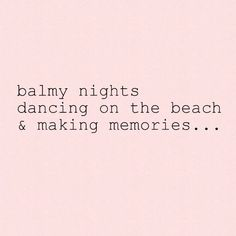 balmy nights dancing on the beach & making memories. Pink Beach, Pink Summer, Summer Of Love, Summer Time, Summer Colors, Beach Quotes, Making Memories, My Happy Place, Make Me Happy