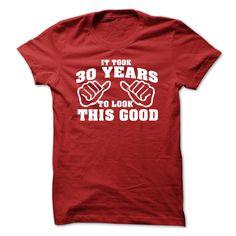 It Took 30 Years To Look This Good Tshirt 30th Birthday T-Shirts, Hoodies. BUY IT NOW ==► Funny Tee Shirts