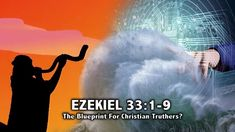 EZEKIEL 33:1-9, A Blueprint for Christian Truthers? (The Duty of a Watch...